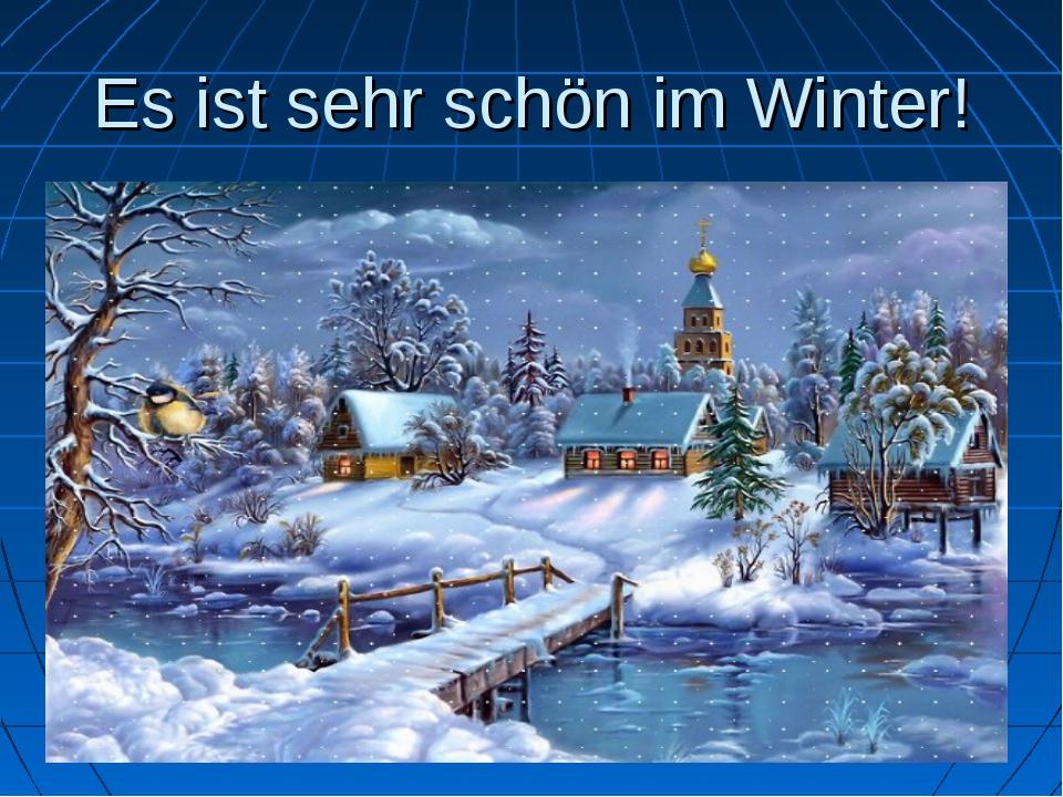 Es ist sehr schön im Winter!