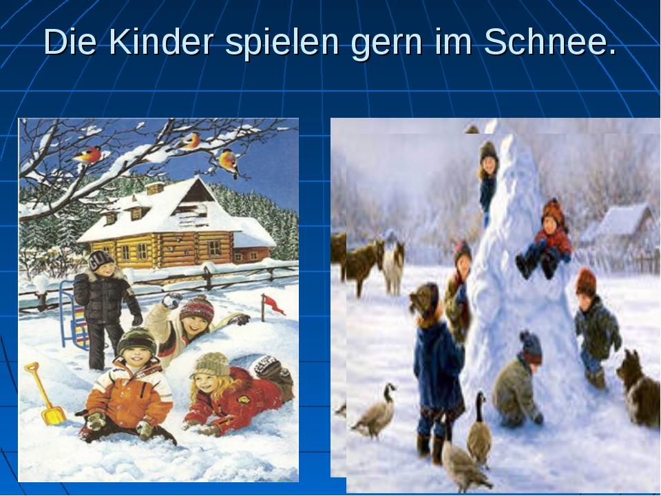 Die Kinder spielen gern im Schnee.