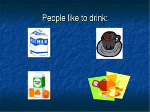 People like to drink: