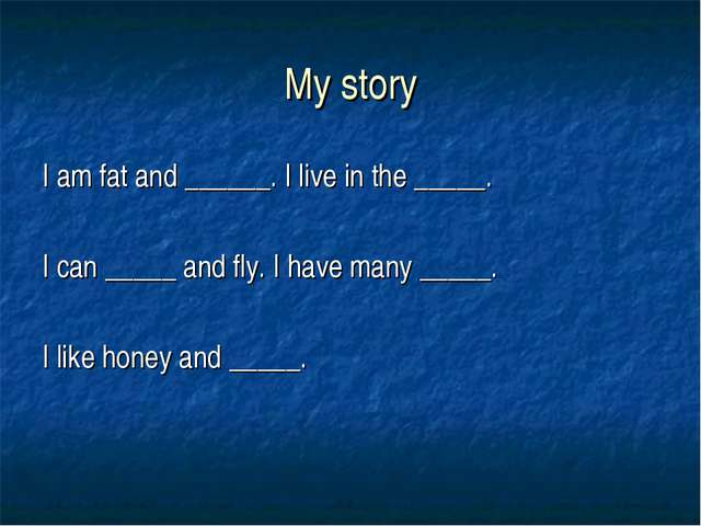 My story I am fat and ______. I live in the _____. I can _____ and fly. I hav...