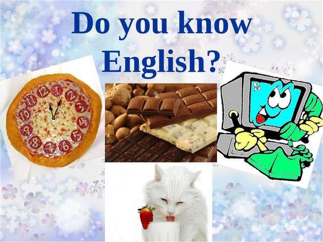 Do you know English?