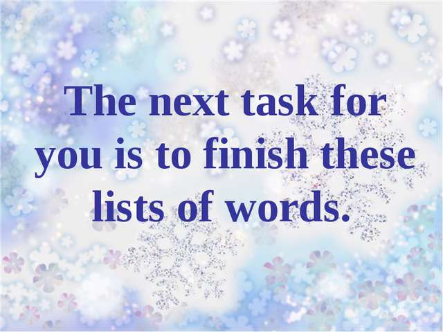 The next task for you is to finish these lists of words.