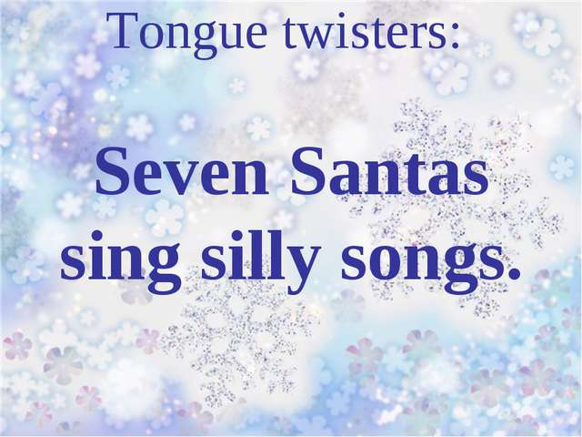 Tongue twisters: Seven Santas sing silly songs.