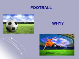 FOOTBALL WHY?
