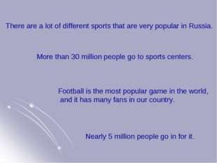 There are a lot of different sports that are very popular in Russia. More tha