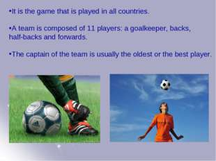It is the game that is played in all countries. A team is composed of 11 play
