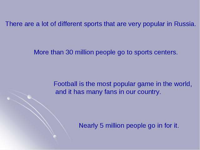 There are a lot of different sports that are very popular in Russia. More tha...