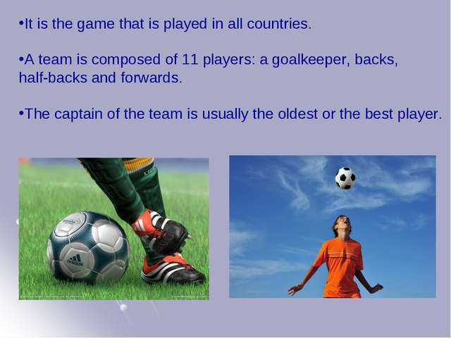 It is the game that is played in all countries. A team is composed of 11 play...