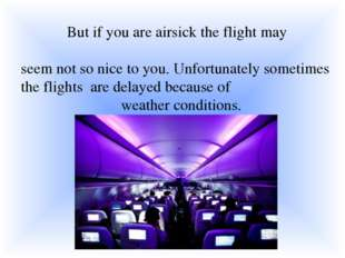 But if you are airsick the flight may seem not so nice to you. Unfortunately