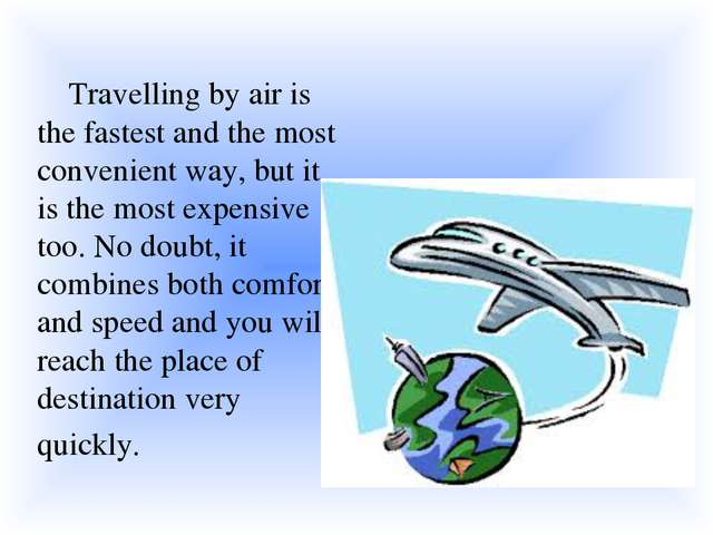 Travelling by air is the fastest and the most convenient way, but it is the...