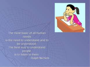 The most basic of all human needs is the need to understand and to be underst