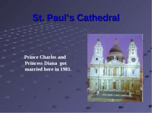 St. Paul's Cathedral Prince Charles and Princess Diana got married here in 19