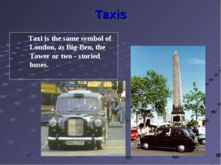 Taxis Taxi is the same symbol of London, as Big-Ben, the Tower or two - stori