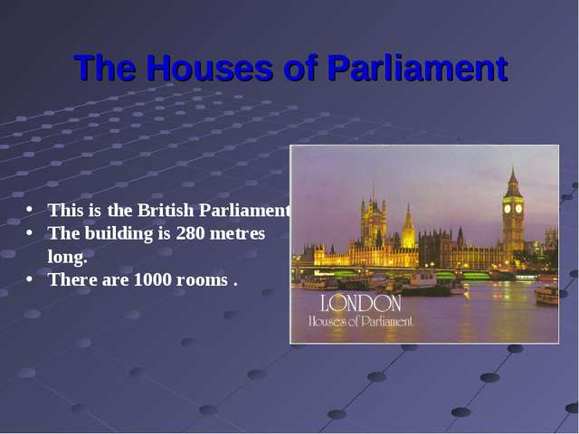 The Houses of Parliament This is the British Parliament. The building is 280...