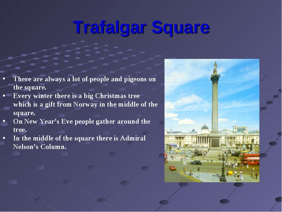 Trafalgar Square There are always a lot of people and pigeons on the square....