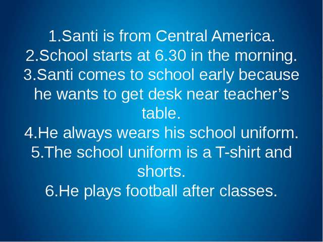 1.Santi is from Central America. 2.School starts at 6.30 in the morning. 3.Sa...