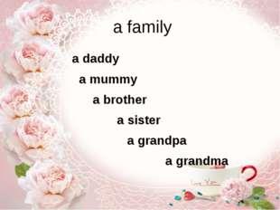 a family a daddy a mummy a brother a sister a grandpa a grandma