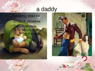 a daddy