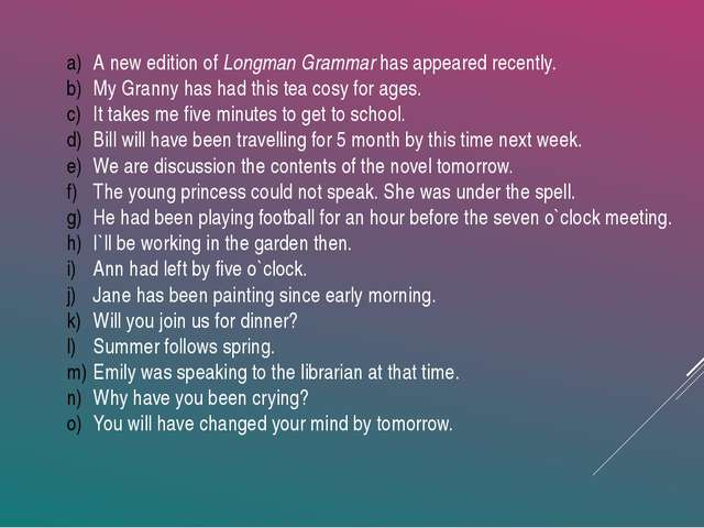 A new edition of Longman Grammar has appeared recently. My Granny has had thi...