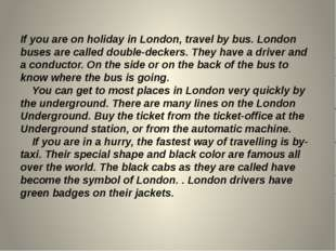 If you are on holiday in London, travel by bus. London buses are called doubl