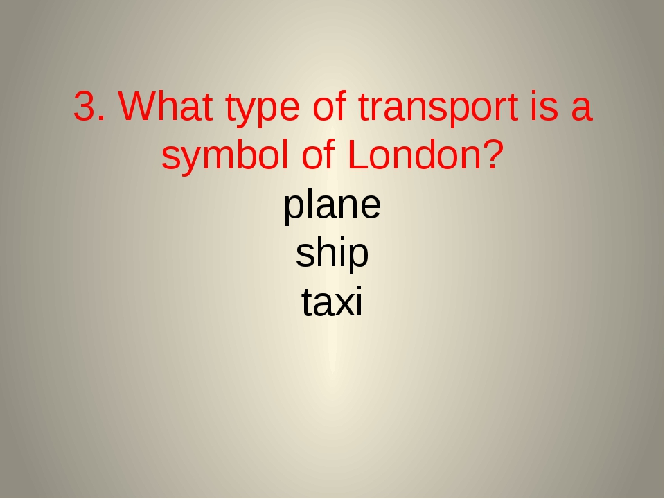 3. What type of transport is a symbol of London? plane ship taxi