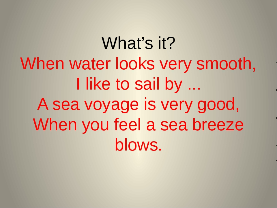 What's it? When water looks very smooth, I like to sail by ... A sea voyage i...