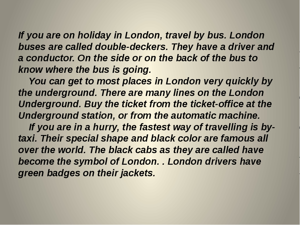If you are on holiday in London, travel by bus. London buses are called doubl...