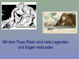 Mit dem Fluss Rhein sind viele Legenden und Sagen verbunden