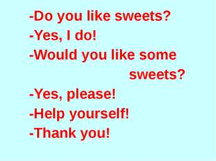 -Do you like sweets? -Yes, I do! -Would you like some sweets? -Yes, please!