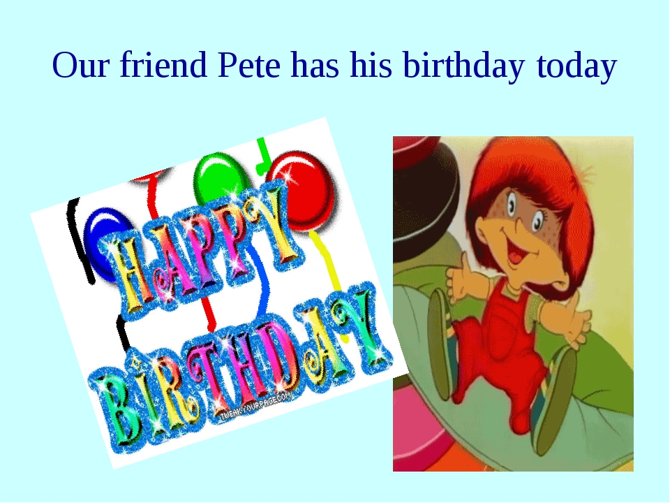 Our friend Pete has his birthday today