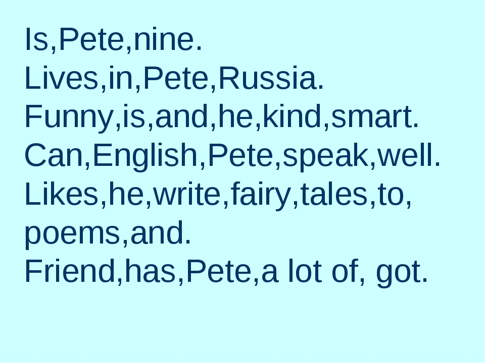 Is,Pete,nine. Lives,in,Pete,Russia. Funny,is,and,he,kind,smart. Can,English,P...