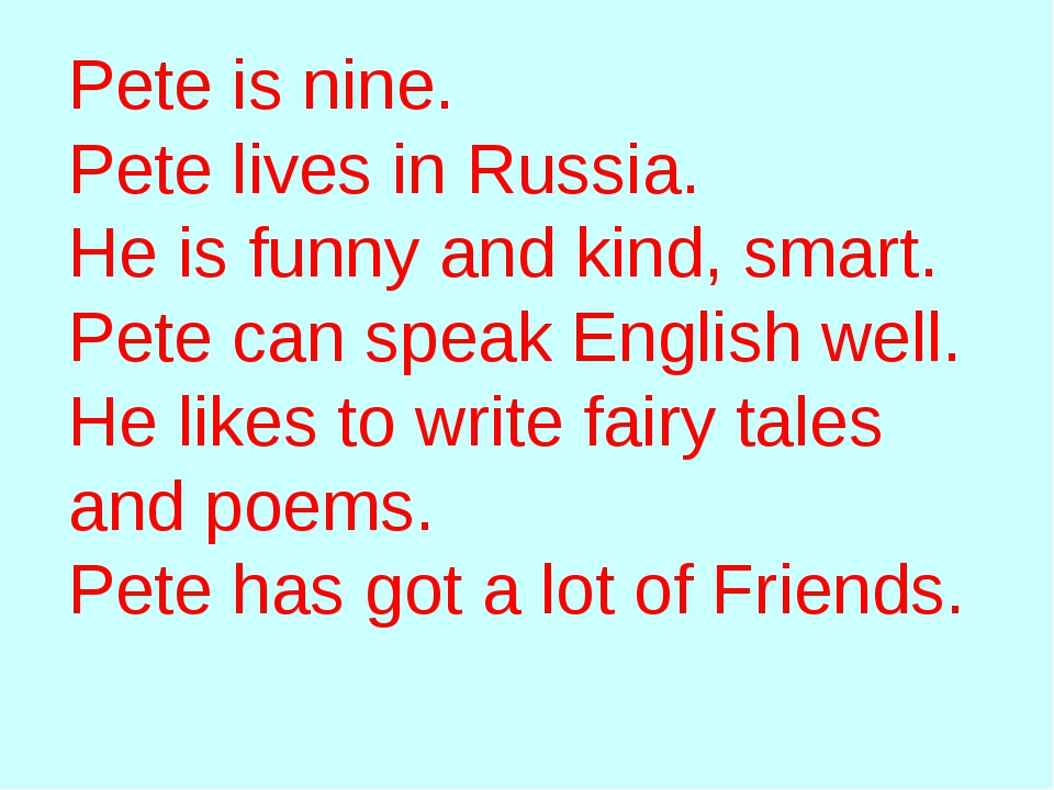 Pete is nine. Pete lives in Russia. He is funny and kind, smart. Pete can spe...