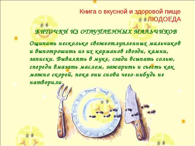 Книга о вкусной и здоровой пище ЛЮДОЕДА БИТОЧКИ ИЗ ОТЛУПЛЕННЫХ МАЛЬЧИКОВ Ощип...