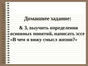 Домашнее задание: & 3, выучить определения основных понятий, написать эссе «В