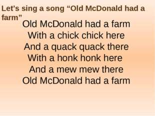 "Let's sing a song ""Old McDonald had a farm"" Old McDonald had a farm With a ch"