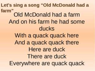 "Let's sing a song ""Old McDonald had a farm"" Old McDonald had a farm And on hi"