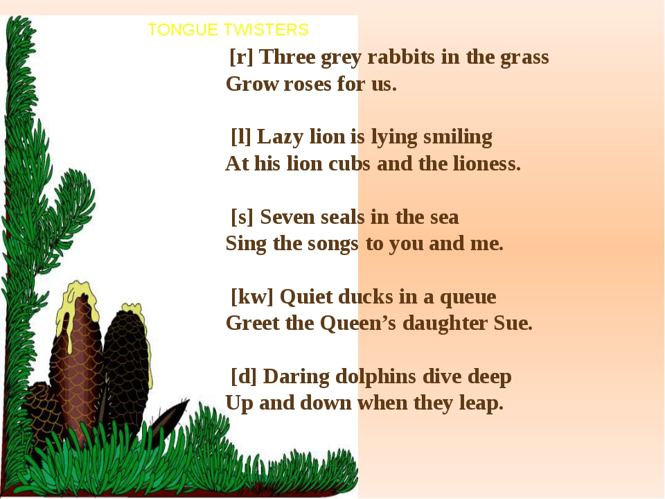 TONGUE TWISTERS [r] Three grey rabbits in the grass Grow roses for us. [l] La...