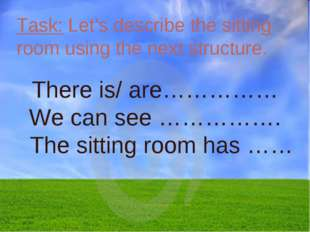 Task: Let's describe the sitting room using the next structure. There is/ are
