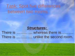 Task: Spot five differences between two rooms. . Structures: There is …………. w