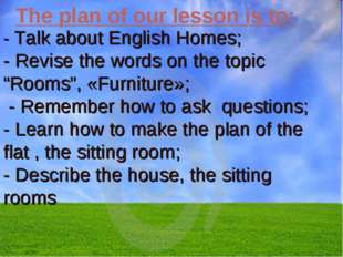 The plan of our lesson is to: - Talk about English Homes; - Revise the words