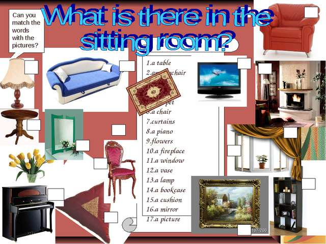 1.a table 2.an armchair 3.a sofa 4.a TV set 5.a carpet 6.a chair 7.curtains 8...