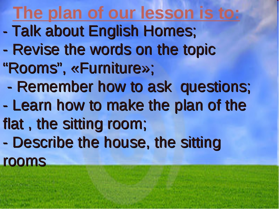 The plan of our lesson is to: - Talk about English Homes; - Revise the words...