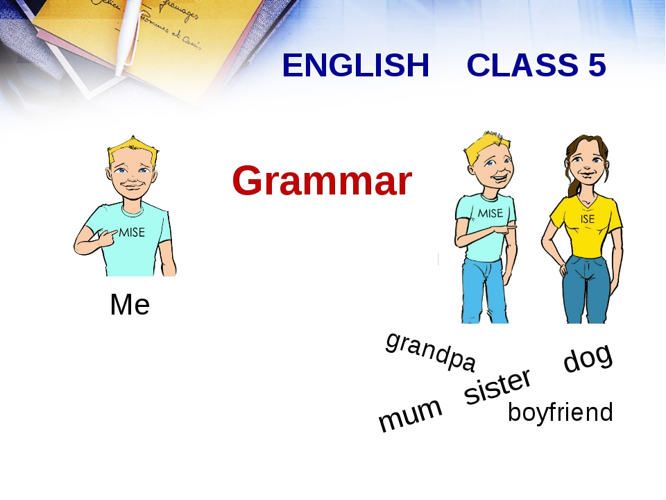 Grammar ENGLISH CLASS 5 mum sister dog grandpa Me boyfriend