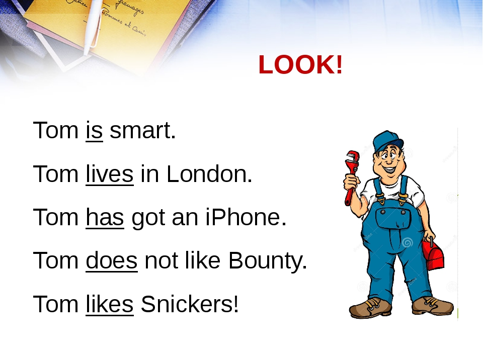 Tom is smart. Tom lives in London. Tom has got an iPhone. Tom does not like B...