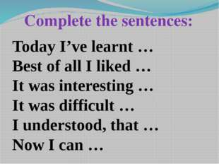 Complete the sentences: Today I've learnt … Best of all I liked … It was inte