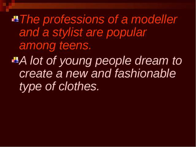 The professions of a modeller and a stylist are popular among teens. A lot of...