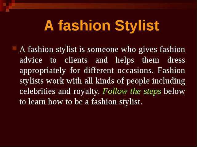 A fashion stylist is someone who gives fashion advice to clients and helps th...