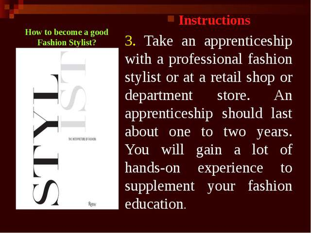Instructions 3. Take an apprenticeship with a professional fashion stylist or...