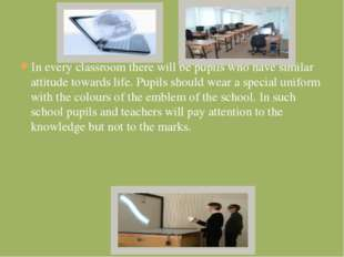 In every classroom there will be pupils who have similar attitude towards lif