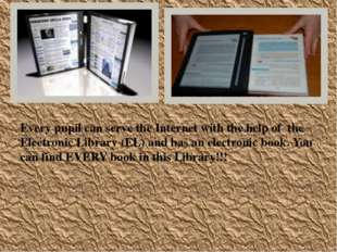 Every pupil can serve the Internet with the help of the Electronic Library (